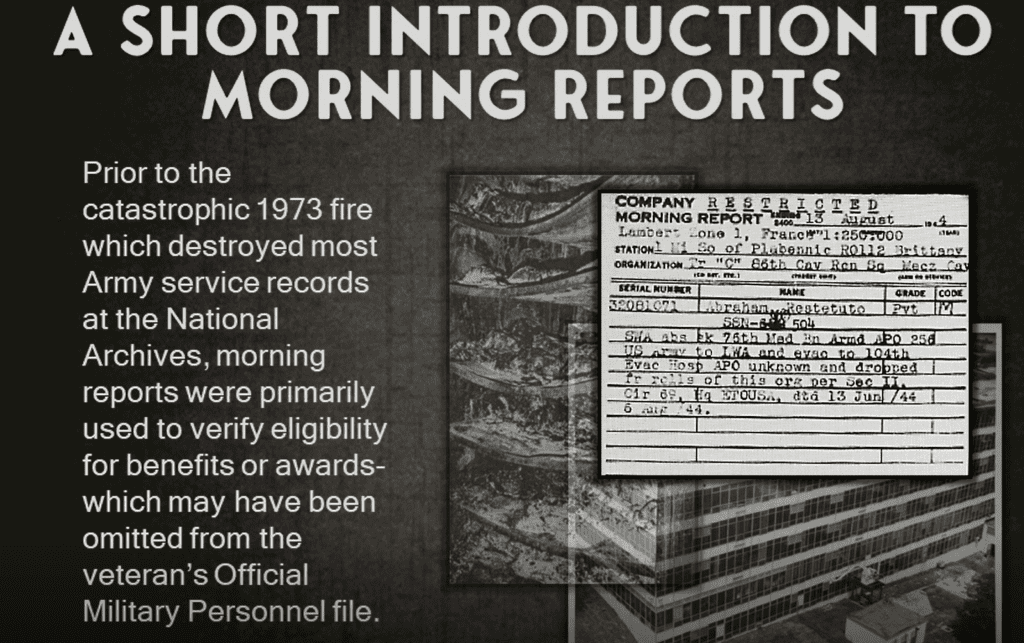 using morning reports to rebuild service history of veterans whose records were lost in the fire. France 1944 76th medical battalion transfer PVT Abraham Brittany seriously wounded in action SWA